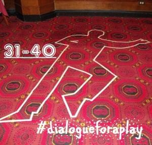 hash-tag dialogueforaplay 31-40